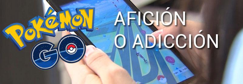 Pokémon Go, afición o adicción
